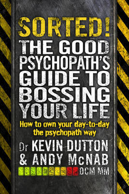 Sorted!: The Good Psychopath's Guide to Bossing Your Life: 2: The Good Psychopath
