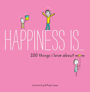 Happiness is ... 200 Things I Love About Mom