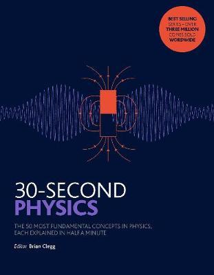 30 Second Physics The 50 Most Fundamental Concepts In Physics