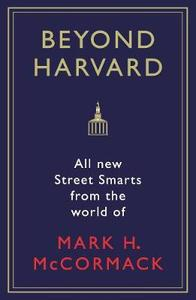 Beyond Harvard: All New Street Smarts from the World of Mark H. McCormack