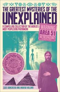 The Greatest Mysteries Of The Unexplained A Compelling Collection Of The World's Most Perplexing Phenomena