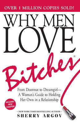 Why Men Love Bitches: From Doormat to Dreamgirl - A Woman's Guide to Holding Her Own in a Relationship