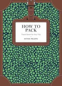 How to Pack: Travel Smart for Any Trip