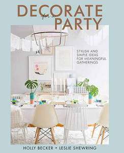 Decorate for a Party: Stylish and Simple Ideas for Meaningful Gatherings