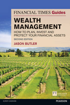 The Financial Times Guide to Wealth Management: How to Plan, Invest and Protect Your Financial Assets