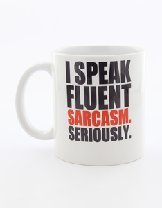 I Want It Now Fluent Sarcasm Mug