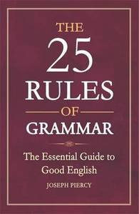 The 25 Rules of Grammar: The Essential Guide to Good English