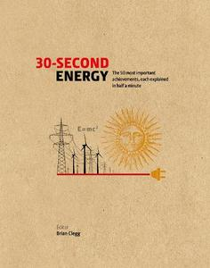 30-SECOND ENERGY: THE 50 MOST FUNDAMENTAL CONCEPTS IN ENERGY