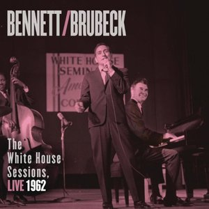 BENNETT & BRUBECK: WHITE HOUSE SESSIONS LIVE 1962