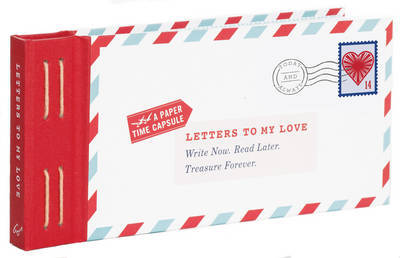Letters to My Love: Write Now. Read Later. Treasure Forever