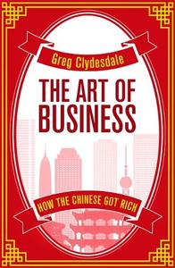 The Art of Business: How the Chinese Got Rich