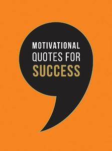 Motivational Quotes For Success: Wise Words To Inspire And Uplift You Every Day