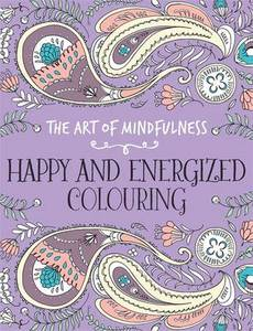Art Of Mindfulness Happy And Energized Colouring
