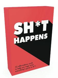 Sh*T Happens: 52 Cards Of Upbeat Quotes And No-Nonsense Statements