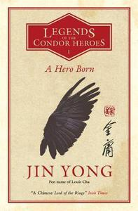 A Hero Born: Legends of the Condor Heroes Vol. 1