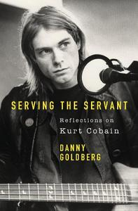 Serving The Servant Remembering Kurt Cobain