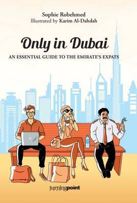 Only in Dubai: An Essential Guide to the Emirate's Expats