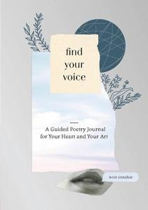 Find Your Voice: A Guided Poetry Journal For Your Heart And Your Art