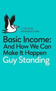 Basic Income: And How We Can Make it Happen