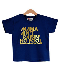 Nippaz With Attitude Mama Ain't Raisin' No Fool Navy/Gold Kids T-Shirt