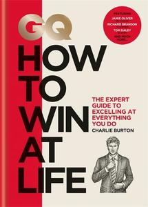 GQ How to Win at Life: The expert guide to excelling at everything you do