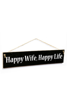 I Want It Now Happy Wife Wooden Sign