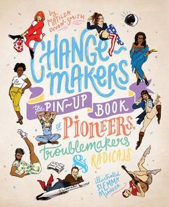 Change-Makers The pin-up book of pioneers troublemakers and radicals