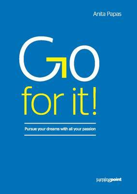 Go for It!: Pursue Your Dreams with All Your Passion