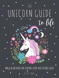 The Unicorn Guide to Life: Magical Methods for Looking Good and Feeling Great