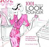 1001 Little Ways to Look Younger: Anti-ageing Tactics and Treatments