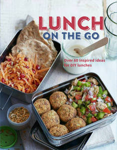 The Lunch on the Go: Over 60 Inspired Ideas for DIY Lunches