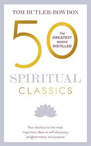 50 Spiritual Classics: Your shortcut to the most important ideas on self-discovery, enlightenment, and purpose