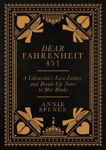 Dear Fahrenheit 451: A Librarian's Love Letters and Break-Up Notes to Her Books
