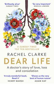 Dear Life A Doctor's Story Of Love Loss And Consolation