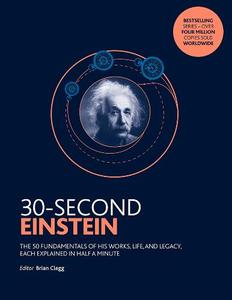30-SECOND EINSTEIN: THE 50 FUNDAMENTALS OF HIS WORK AND LEGACY