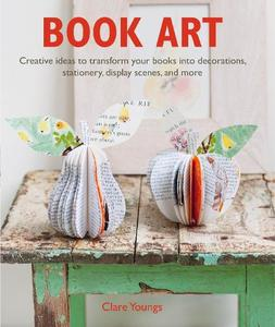 Book Art: Creative Ideas to Transform Your Books into Decorations Stationery Display Scenes and More