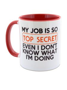 I Want It Now Top Secret Mug