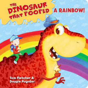 The Dinosaur That Pooped A Rainbow!: Board Book 2: (Holiday/Colours)