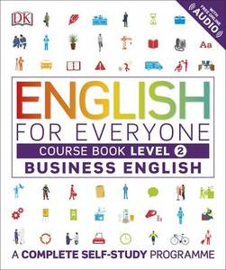English for Everyone Business English Level 2 Course Book: A Visual Self Study Guide to English for the Workplace