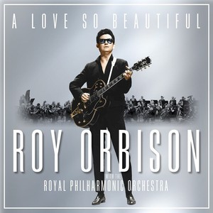 Love So Beautiful: Roy Orbison & The Royal Philhar