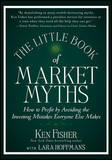 Little Book of Market Myths: How to Profit by Avoiding the Investing Mistakes Everyone Else Makes