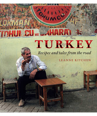Turkey: Recipes and Tales from the Road