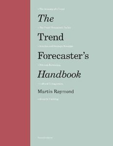 Trend Forecaster's Handbook, The:Second Edition: Second Edition