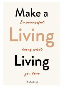 Make A Living Living: Be Successful Doing What You Love