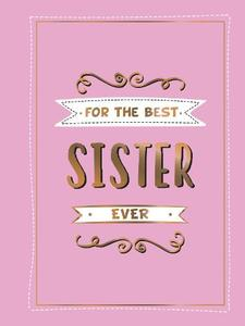 For the Best Sister Ever: The Perfect Gift to Give to Your Favourite Sibling