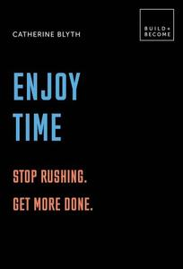 Enjoy Time: Stop rushing. Get more done.: 20 thought-provoking lessons.