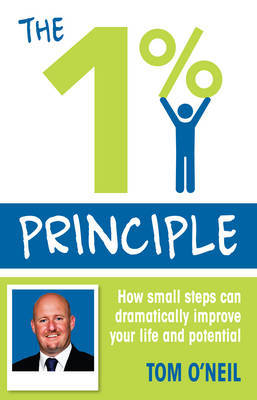 The 1% Principle: How Small Steps Can Dramatically Improve Your Life and Potential