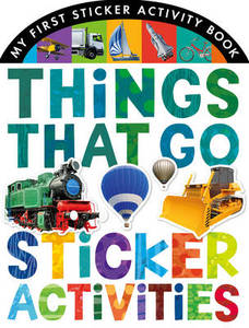 My First Sticker Activity Book Things That Go Sticker Activities