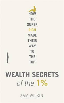 Wealth Secrets of the 1%: The Truth About Money, Markets and Multi-Millionaires