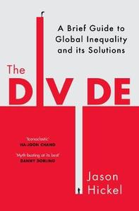 The Divide: A New History of Global Inequality: A Brief Guide to Global Inequality and its Solutions